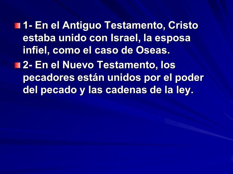 1- En el Antiguo Testamento, Cristo estaba unido con Israel, la esposa infiel, como el caso de Oseas. 2- En el Nuevo Testamento, los pecadores están u