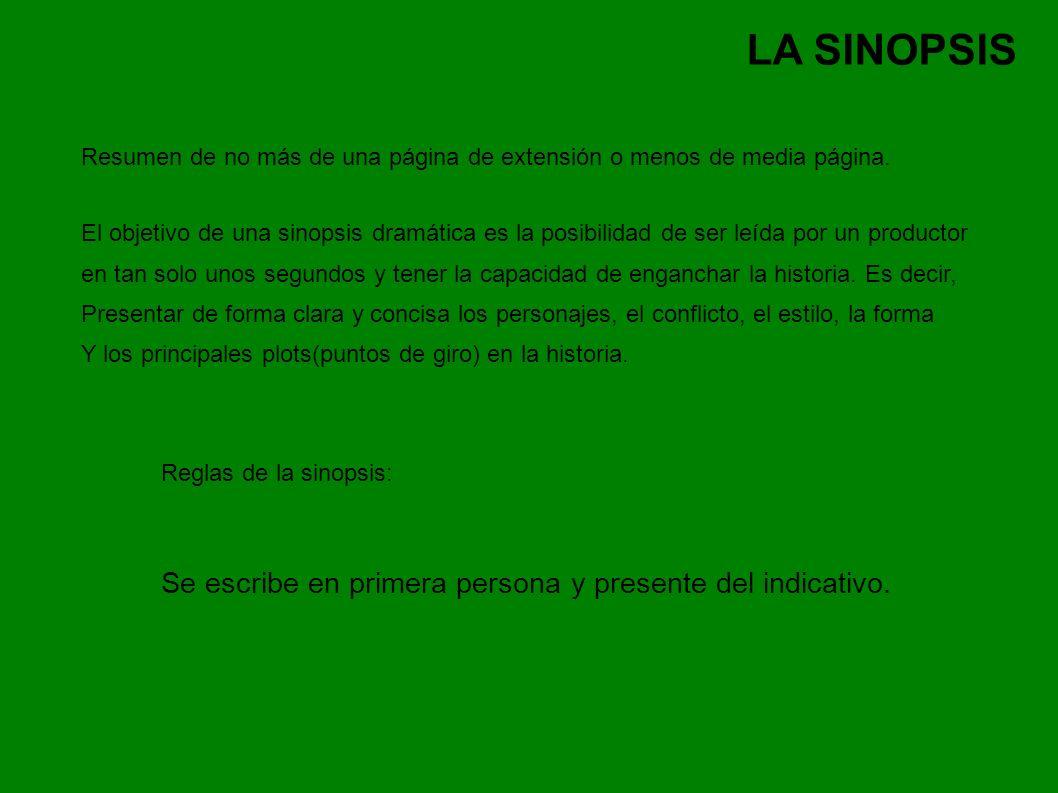 LA SINOPSIS Resumen de no más de una página de extensión o menos de media página. El objetivo de una sinopsis dramática es la posibilidad de ser leída