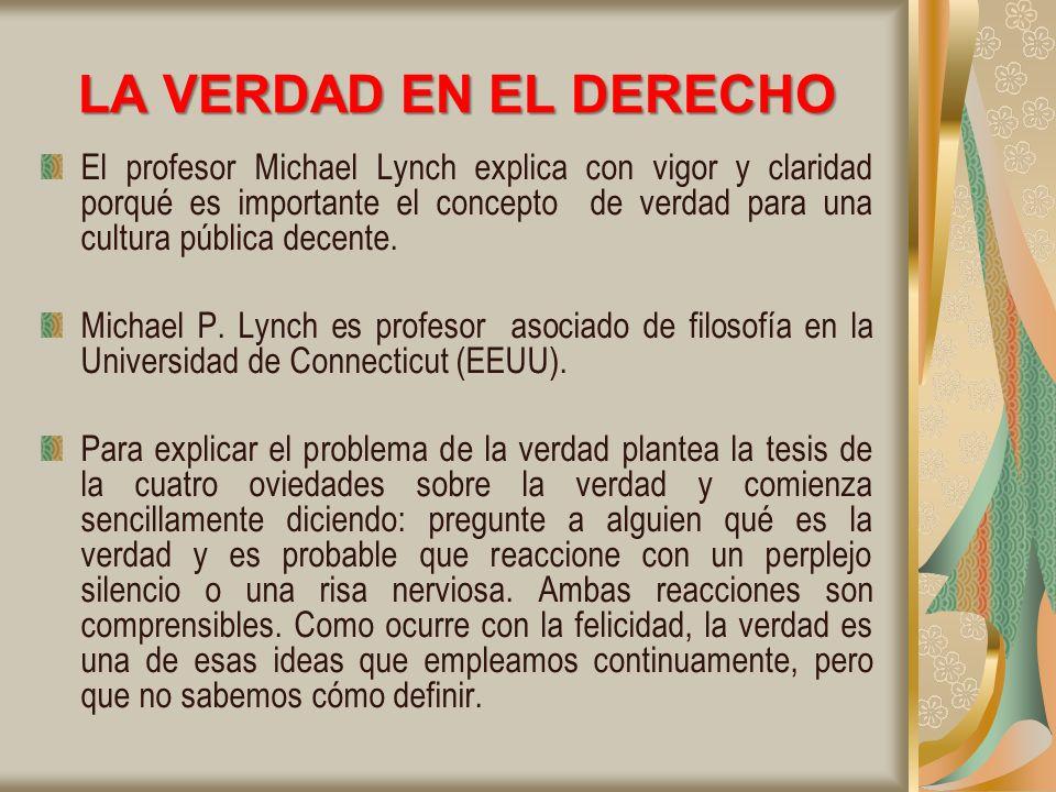 LA VERDAD EN EL DERECHO El profesor Michael Lynch explica con vigor y claridad porqué es importante el concepto de verdad para una cultura pública decente.