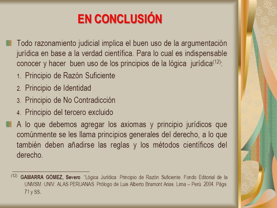 EN CONCLUSIÓN Todo razonamiento judicial implica el buen uso de la argumentación jurídica en base a la verdad científica.