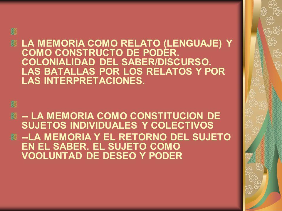 LA MEMORIA COMO RELATO (LENGUAJE) Y COMO CONSTRUCTO DE PODER. COLONIALIDAD DEL SABER/DISCURSO. LAS BATALLAS POR LOS RELATOS Y POR LAS INTERPRETACIONES