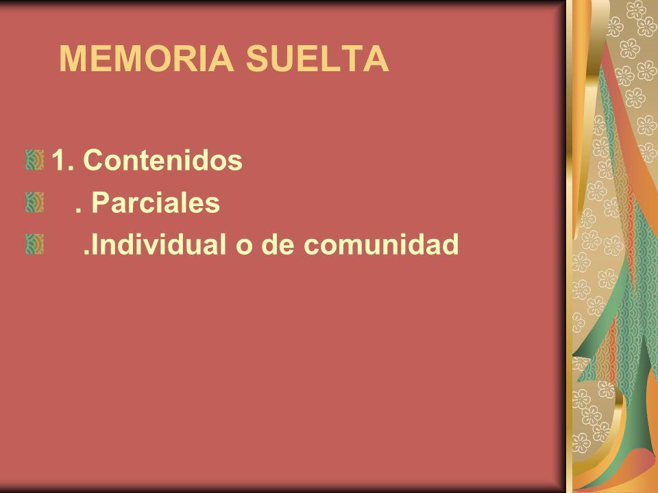 MEMORIA SUELTA 1. Contenidos. Parciales.Individual o de comunidad