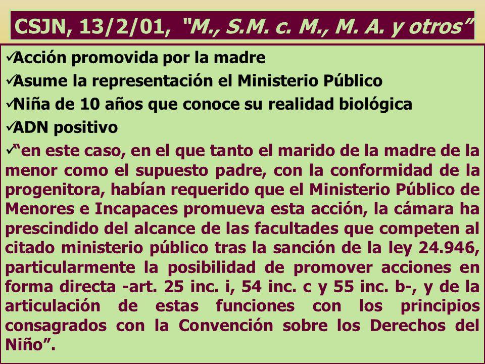 CSJN, 13/2/01, M., S.M. c. M., M. A. y otros Acción promovida por la madre Asume la representación el Ministerio Público Niña de 10 años que conoce su