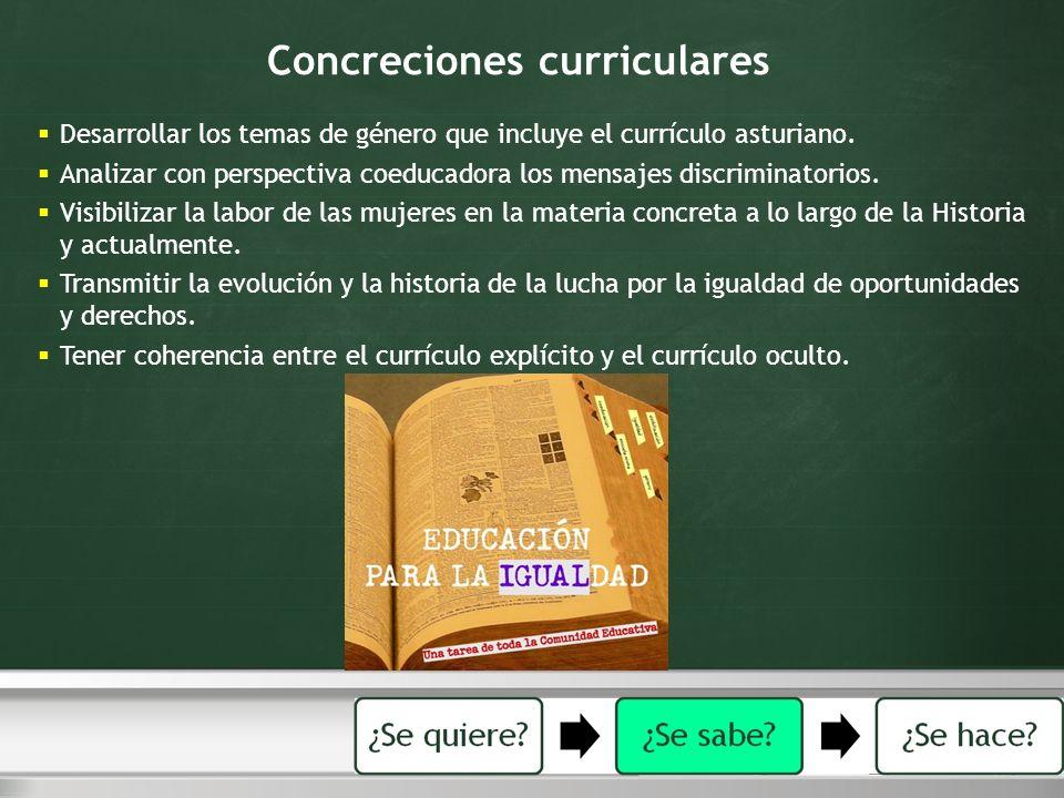Concreciones curriculares Desarrollar los temas de género que incluye el currículo asturiano. Analizar con perspectiva coeducadora los mensajes discri