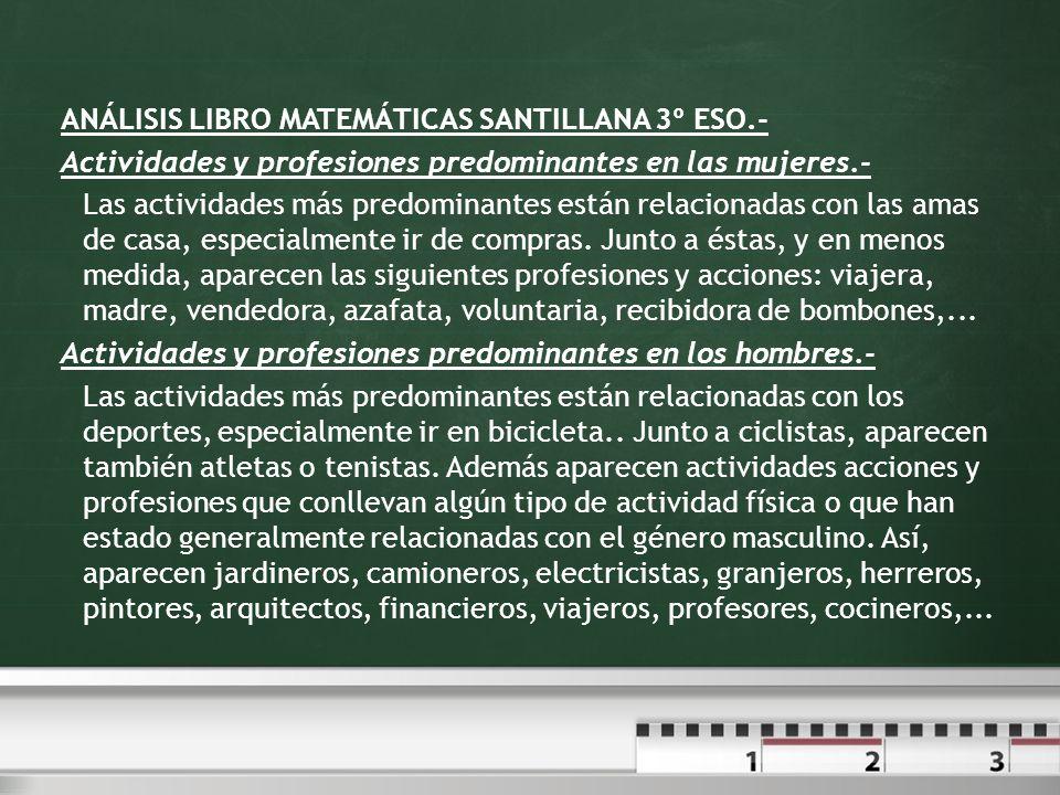 ANÁLISIS LIBRO MATEMÁTICAS SANTILLANA 3º ESO.- Actividades y profesiones predominantes en las mujeres.- Las actividades más predominantes están relaci