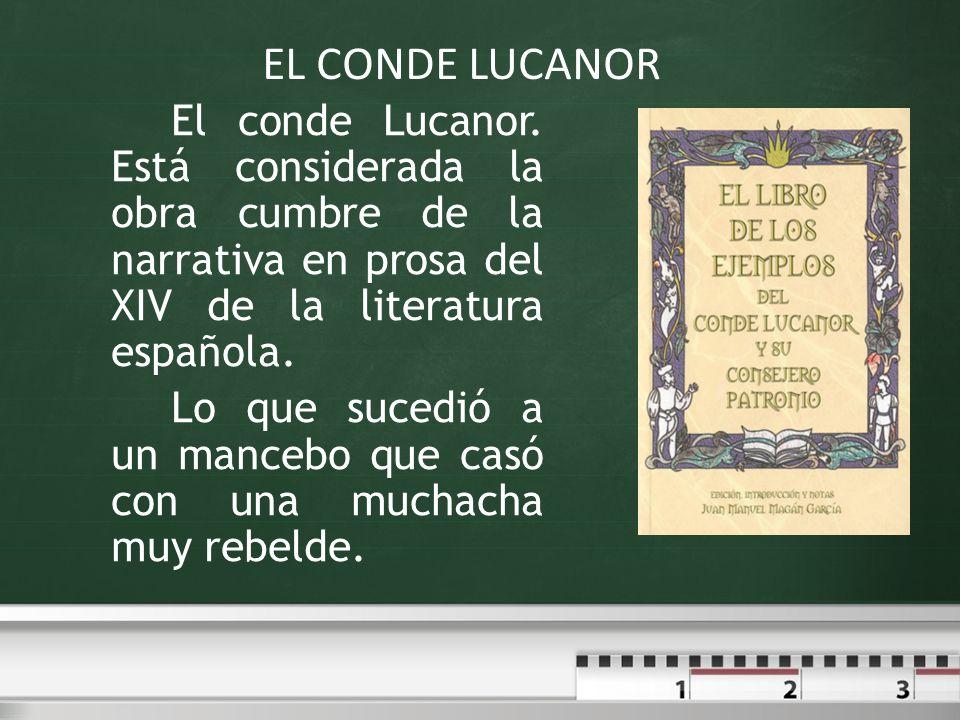 El conde Lucanor. Está considerada la obra cumbre de la narrativa en prosa del XIV de la literatura española. Lo que sucedió a un mancebo que casó con