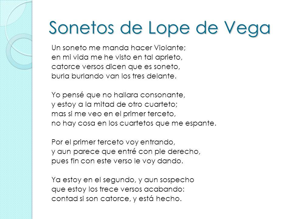 Sonetos de Lope de Vega Un soneto me manda hacer Violante; en mi vida me he visto en tal aprieto, catorce versos dicen que es soneto, burla burlando v