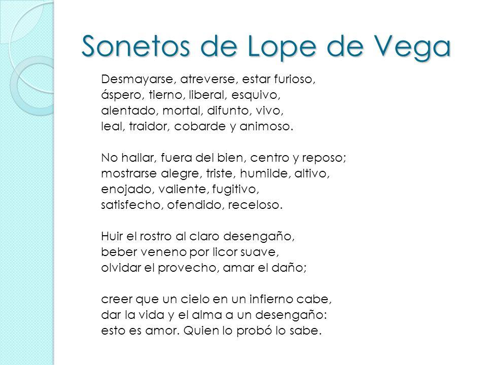 Sonetos de Lope de Vega Desmayarse, atreverse, estar furioso, áspero, tierno, liberal, esquivo, alentado, mortal, difunto, vivo, leal, traidor, cobard