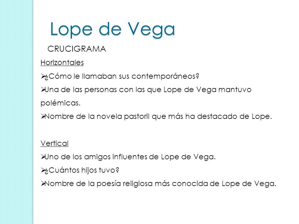 Lope de Vega Horizontales ¿Cómo le llamaban sus contemporáneos? Una de las personas con las que Lope de Vega mantuvo polémicas. Nombre de la novela pa