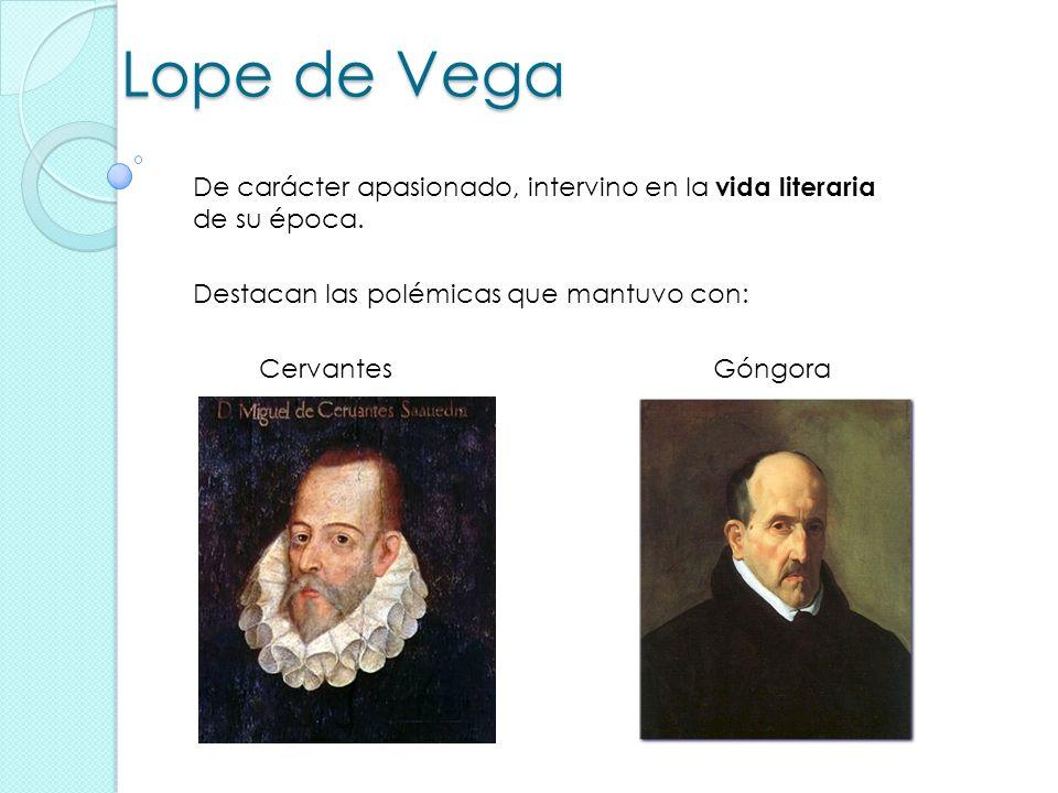 Destacan las polémicas que mantuvo con: De carácter apasionado, intervino en la vida literaria de su época. CervantesGóngora