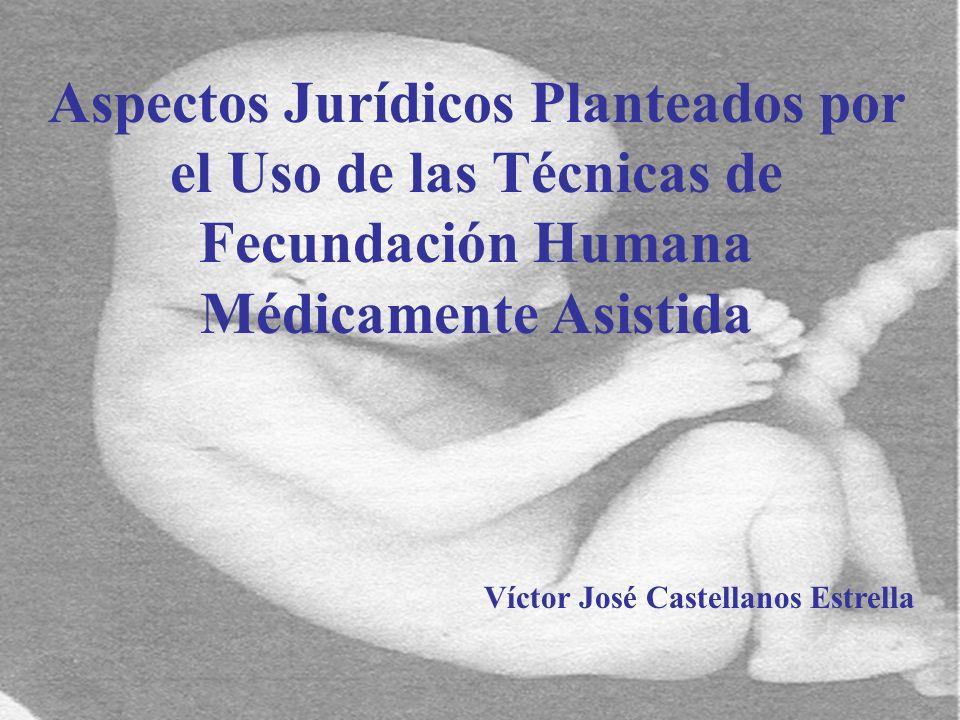 1 Aspectos Jurídicos Planteados por el Uso de las Técnicas de Fecundación Humana Médicamente Asistida Víctor José Castellanos Estrella