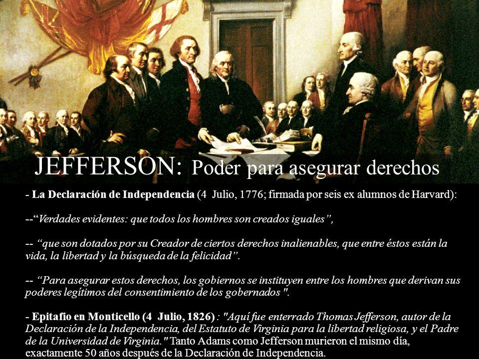 - La Declaración de Independencia (4 Julio, 1776; firmada por seis ex alumnos de Harvard): --Verdades evidentes: que todos los hombres son creados igu