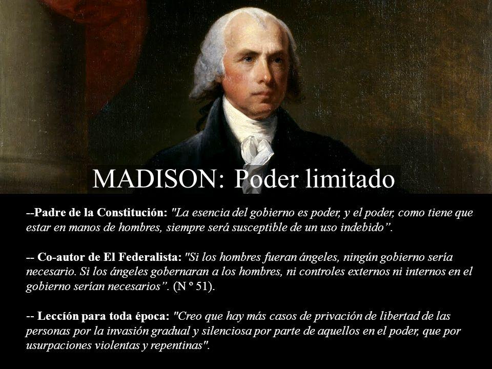 MADISON: Poder limitado --Padre de la Constitución: