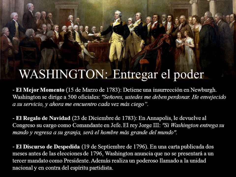 - El Mejor Momento (15 de Marzo de 1783): Detiene una insurrección en Newburgh. Washington se dirige a 500 oficiales: