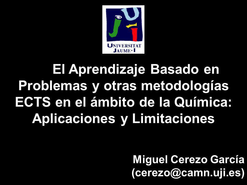 El Aprendizaje Basado en Problemas y otras metodologías ECTS en el ámbito de la Química: Aplicaciones y Limitaciones Miguel Cerezo García (cerezo@camn