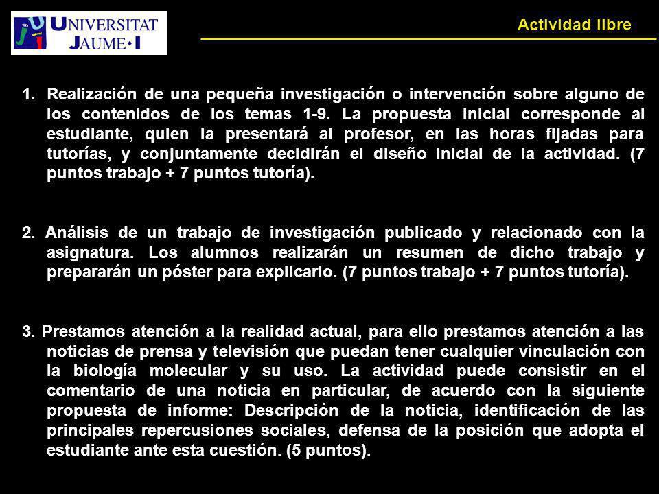 Actividad libre 1.Realización de una pequeña investigación o intervención sobre alguno de los contenidos de los temas 1-9. La propuesta inicial corres