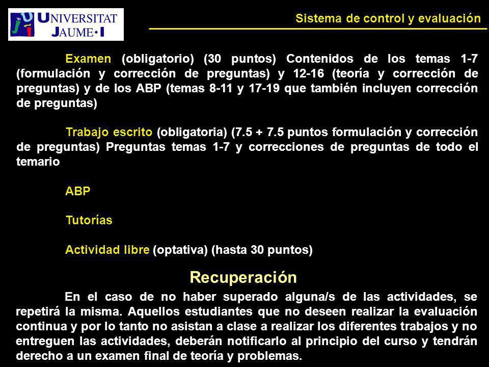Sistema de control y evaluación Examen (obligatorio) (30 puntos) Contenidos de los temas 1-7 (formulación y corrección de preguntas) y 12-16 (teoría y