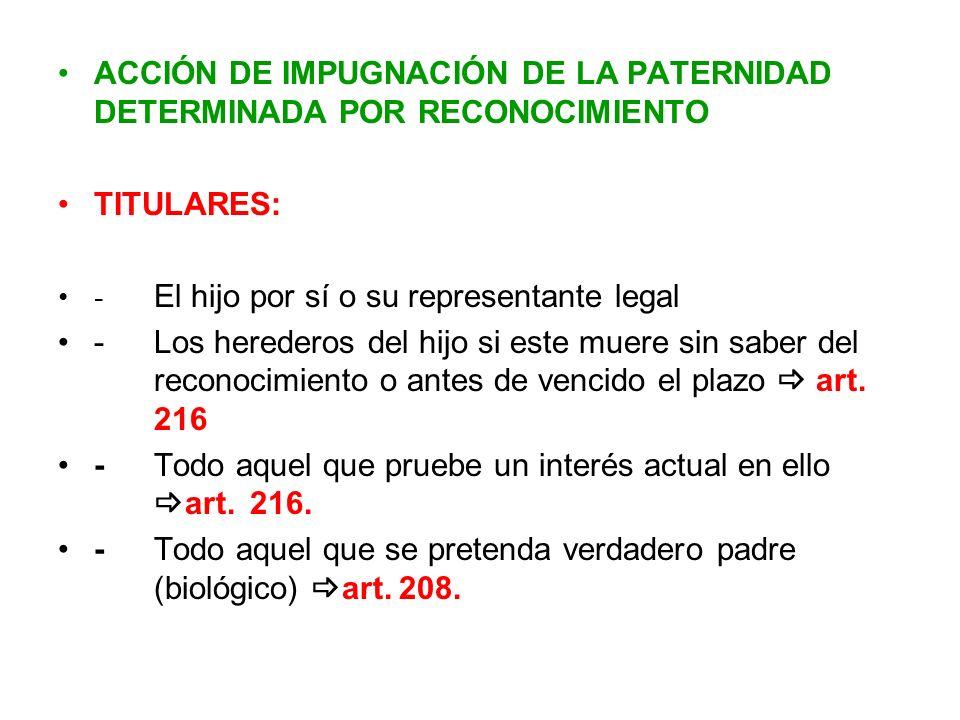 ACCIÓN DE IMPUGNACIÓN DE LA PATERNIDAD DETERMINADA POR RECONOCIMIENTO TITULARES: - El hijo por sí o su representante legal -Los herederos del hijo si