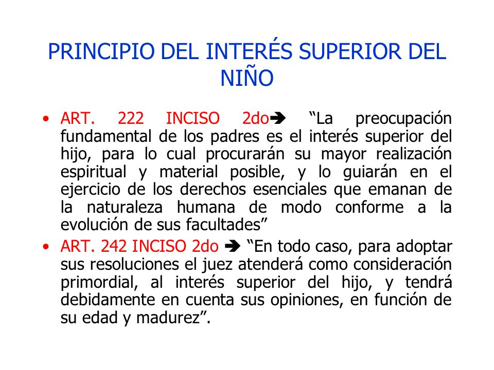PRINCIPIO DEL INTERÉS SUPERIOR DEL NIÑO ART. 222 INCISO 2do La preocupación fundamental de los padres es el interés superior del hijo, para lo cual pr