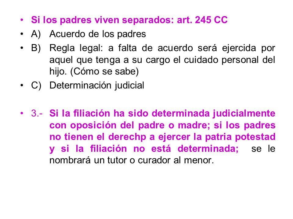 Si los padres viven separados: art. 245 CC A)Acuerdo de los padres B)Regla legal: a falta de acuerdo será ejercida por aquel que tenga a su cargo el c