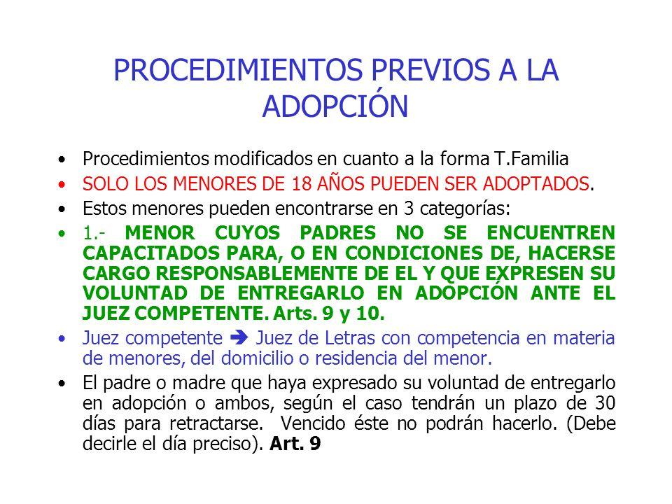 PROCEDIMIENTOS PREVIOS A LA ADOPCIÓN Procedimientos modificados en cuanto a la forma T.Familia SOLO LOS MENORES DE 18 AÑOS PUEDEN SER ADOPTADOS. Estos