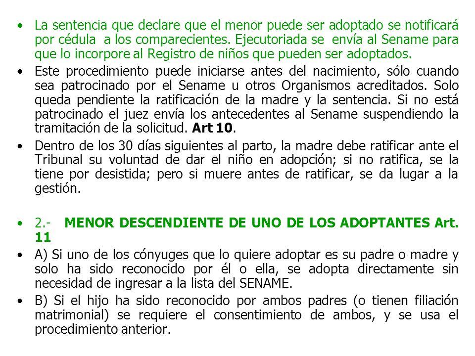La sentencia que declare que el menor puede ser adoptado se notificará por cédula a los comparecientes. Ejecutoriada se envía al Sename para que lo in