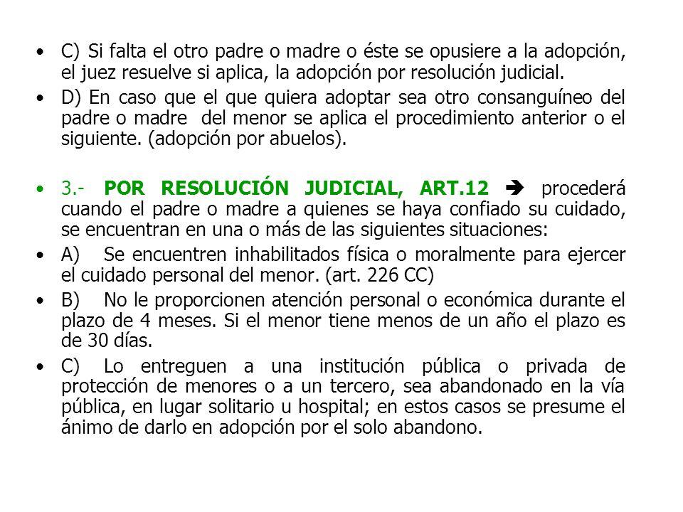 C) Si falta el otro padre o madre o éste se opusiere a la adopción, el juez resuelve si aplica, la adopción por resolución judicial. D) En caso que el