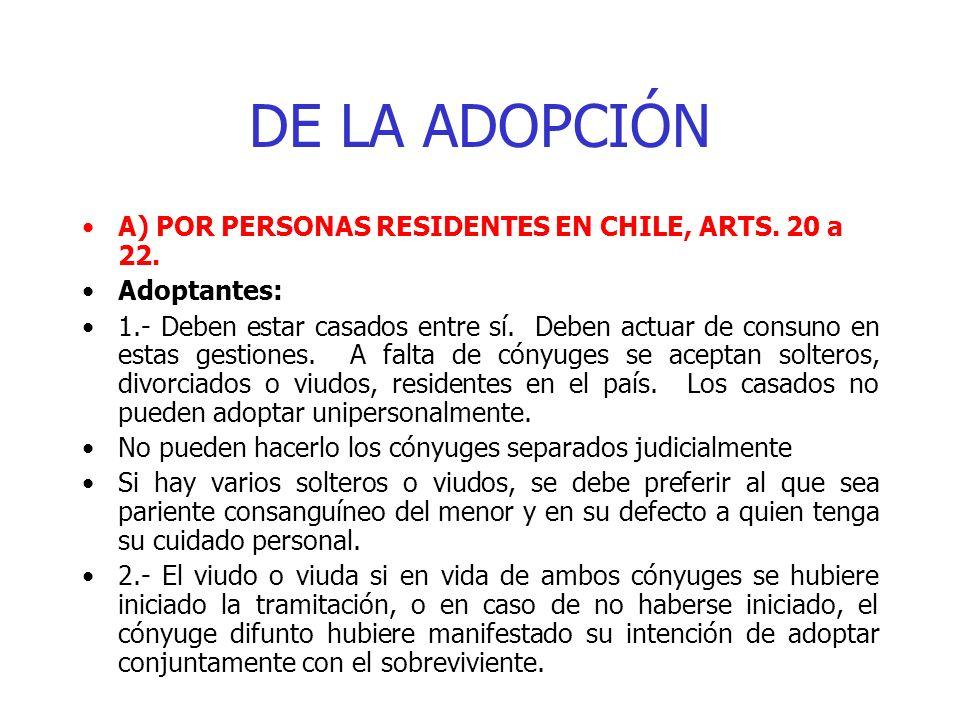 DE LA ADOPCIÓN A) POR PERSONAS RESIDENTES EN CHILE, ARTS. 20 a 22. Adoptantes: 1.- Deben estar casados entre sí. Deben actuar de consuno en estas gest