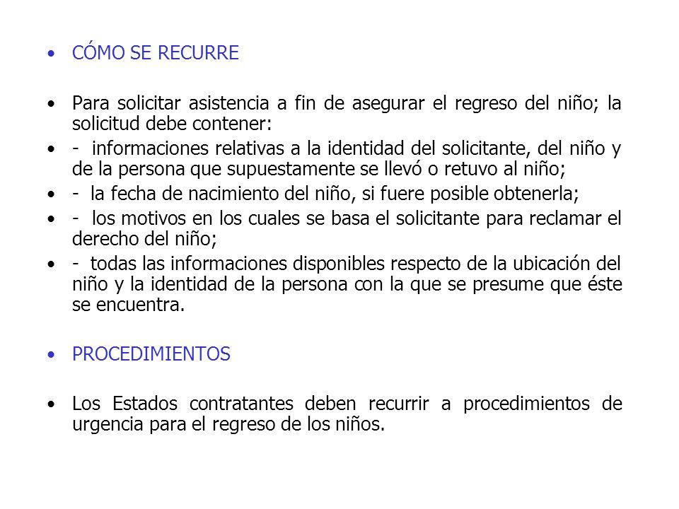 CÓMO SE RECURRE Para solicitar asistencia a fin de asegurar el regreso del niño; la solicitud debe contener: - informaciones relativas a la identidad