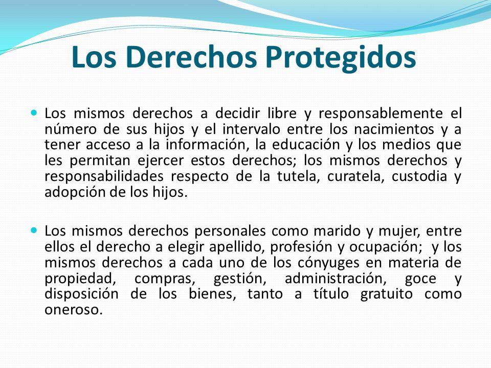 Los Derechos Protegidos Los mismos derechos a decidir libre y responsablemente el número de sus hijos y el intervalo entre los nacimientos y a tener a
