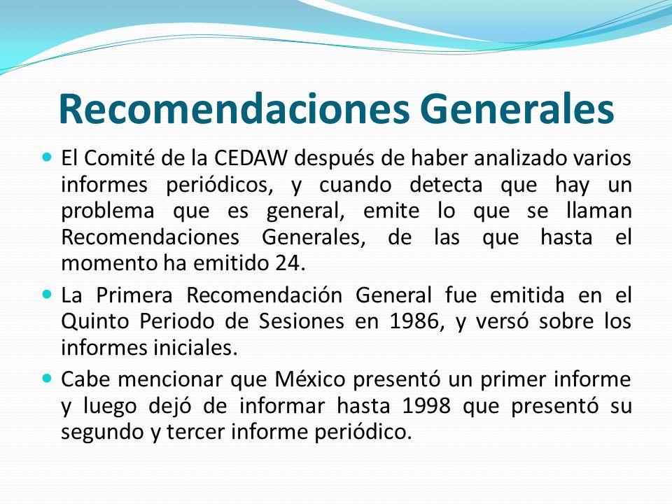 Recomendaciones Generales El Comité de la CEDAW después de haber analizado varios informes periódicos, y cuando detecta que hay un problema que es gen