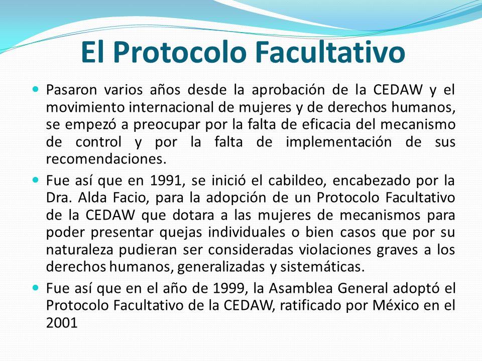 El Protocolo Facultativo Pasaron varios años desde la aprobación de la CEDAW y el movimiento internacional de mujeres y de derechos humanos, se empezó