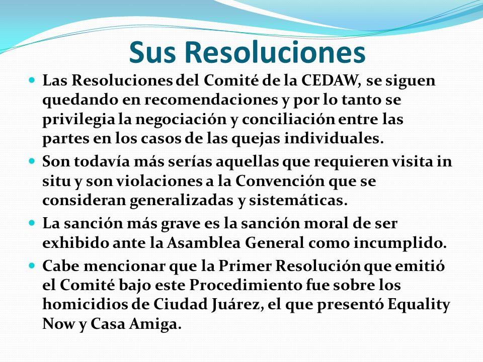 Sus Resoluciones Las Resoluciones del Comité de la CEDAW, se siguen quedando en recomendaciones y por lo tanto se privilegia la negociación y concilia