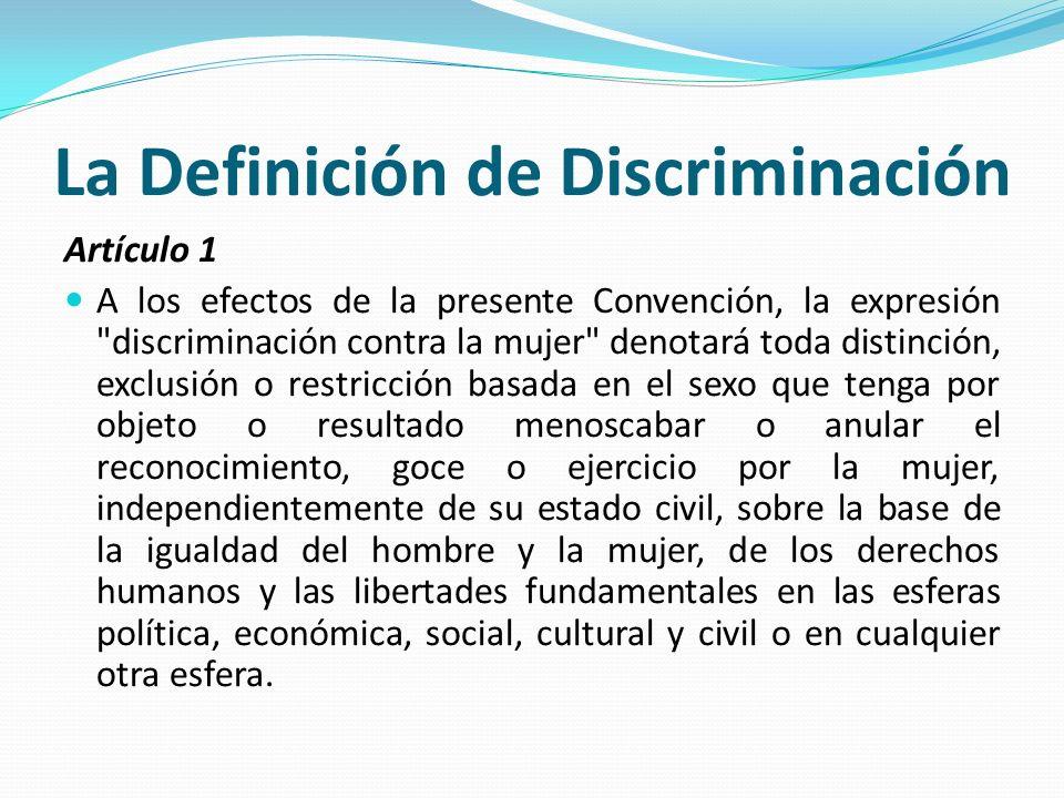 La Definición de Discriminación Artículo 1 A los efectos de la presente Convención, la expresión