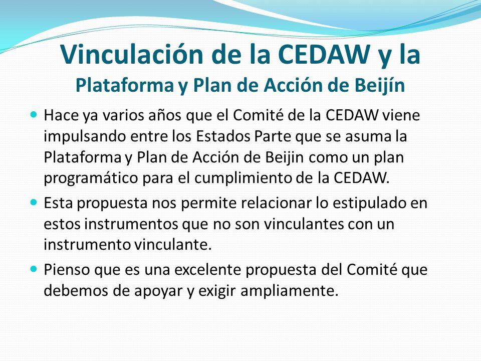 Vinculación de la CEDAW y la Plataforma y Plan de Acción de Beijín Hace ya varios años que el Comité de la CEDAW viene impulsando entre los Estados Pa