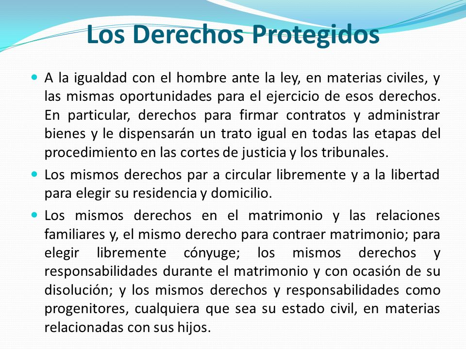 Los Derechos Protegidos A la igualdad con el hombre ante la ley, en materias civiles, y las mismas oportunidades para el ejercicio de esos derechos. E