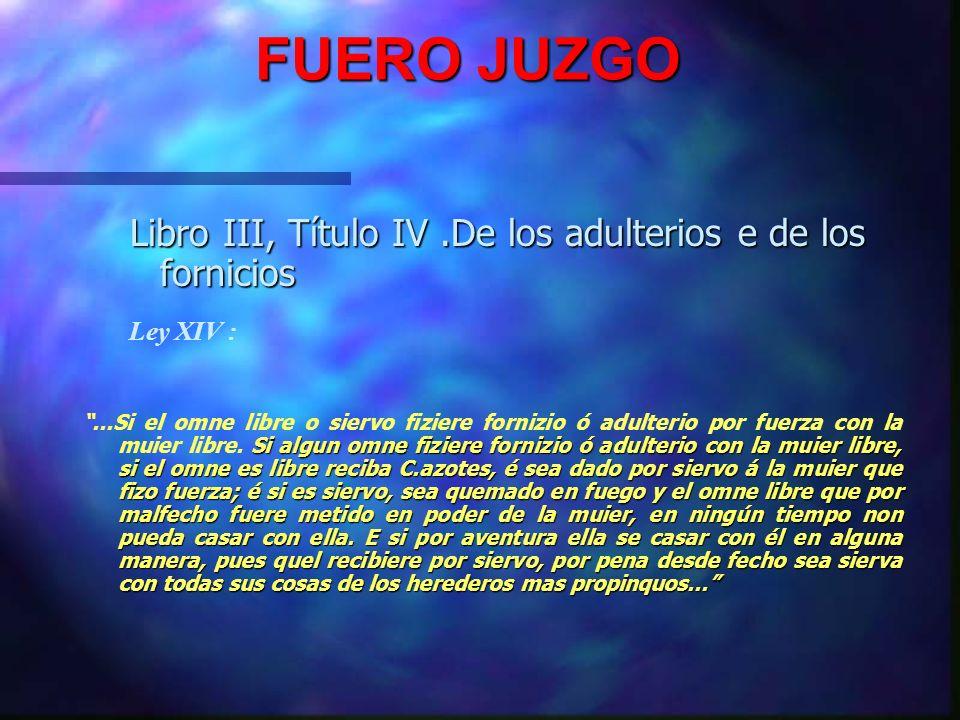 FUERO JUZGO FUERO JUZGO FUERO VIEJO DE CASTILLA FUERO VIEJO DE CASTILLA LAS SIETE PARTIDAS DEL REY DON ALFONSO X EL SABIO LAS SIETE PARTIDAS DEL REY D
