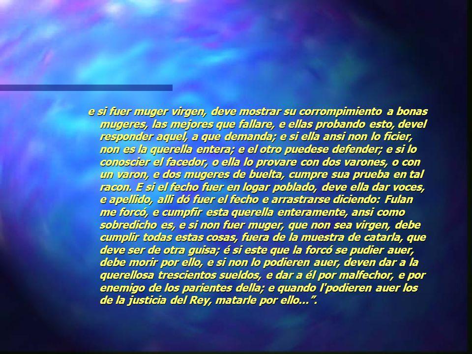 FUERO VIEJO DE CASTILLA Libro Segundo -Titol 11- los que fuerzan las Mugeres Ley III: Este es fuero de Castiella...Que si alguno fuerza muger, e la mu