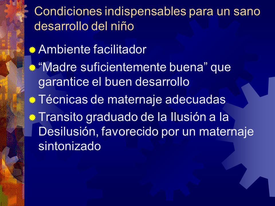 Condiciones indispensables para un sano desarrollo del niño Ambiente facilitador Madre suficientemente buena que garantice el buen desarrollo Técnicas