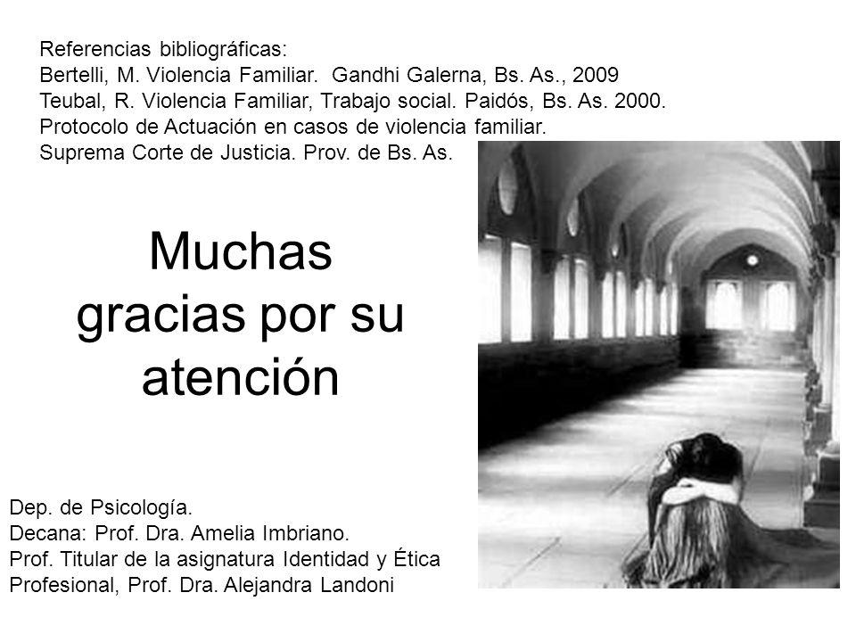 Muchas gracias por su atención Referencias bibliográficas: Bertelli, M. Violencia Familiar. Gandhi Galerna, Bs. As., 2009 Teubal, R. Violencia Familia