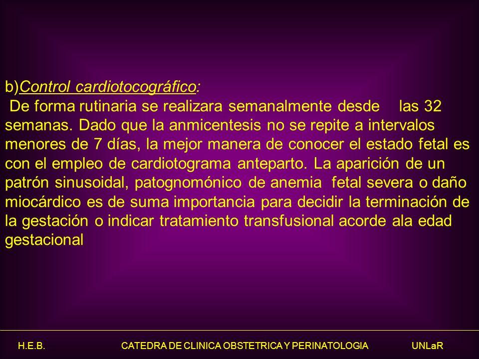 b)Control cardiotocográfico: De forma rutinaria se realizara semanalmente desde las 32 semanas. Dado que la anmicentesis no se repite a intervalos men