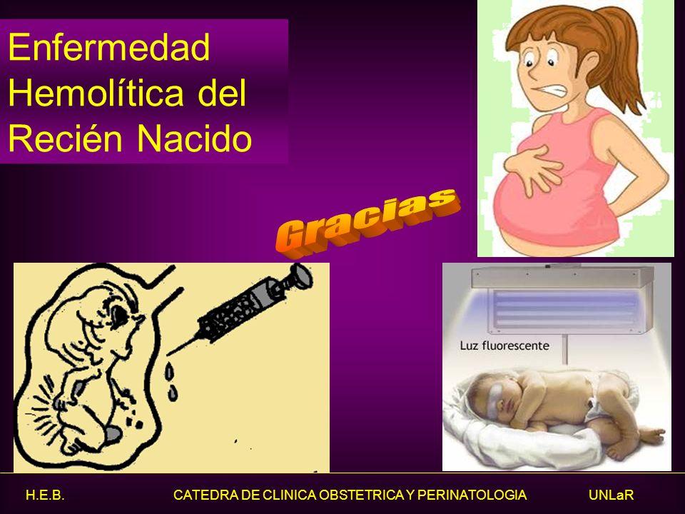 H.E.B. CATEDRA DE CLINICA OBSTETRICA Y PERINATOLOGIA UNLaR Enfermedad Hemolítica del Recién Nacido
