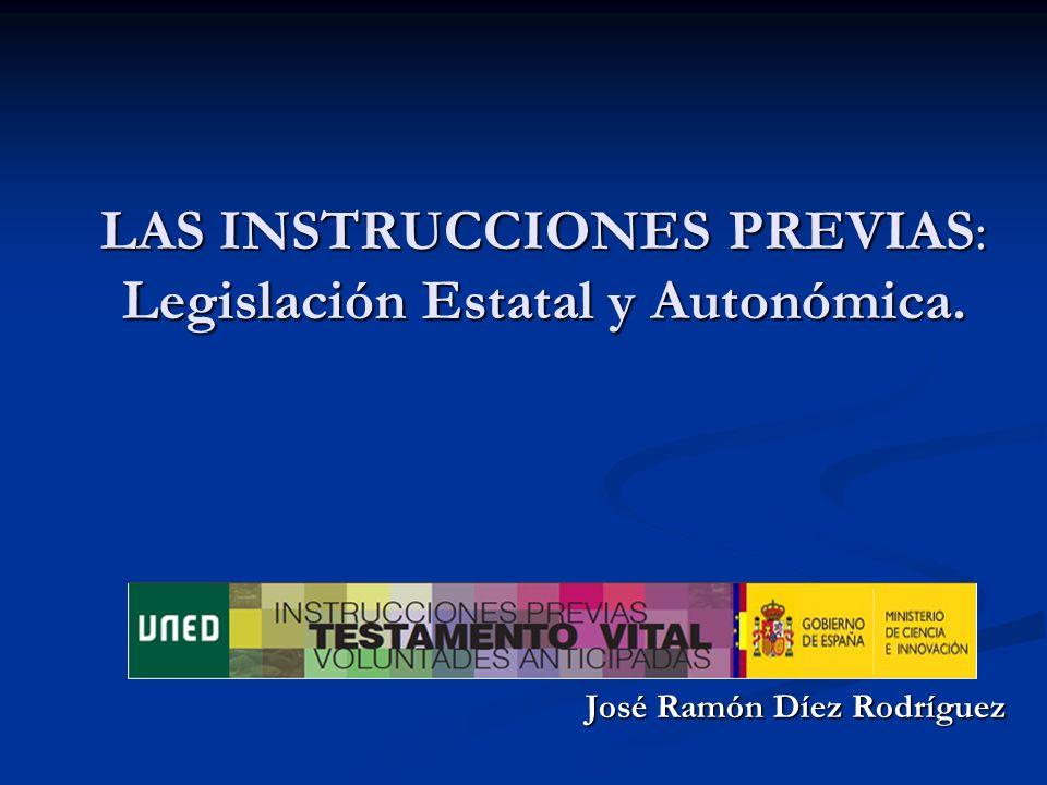 LAS INSTRUCCIONES PREVIAS: Legislación Estatal y Autonómica. José Ramón Díez Rodríguez
