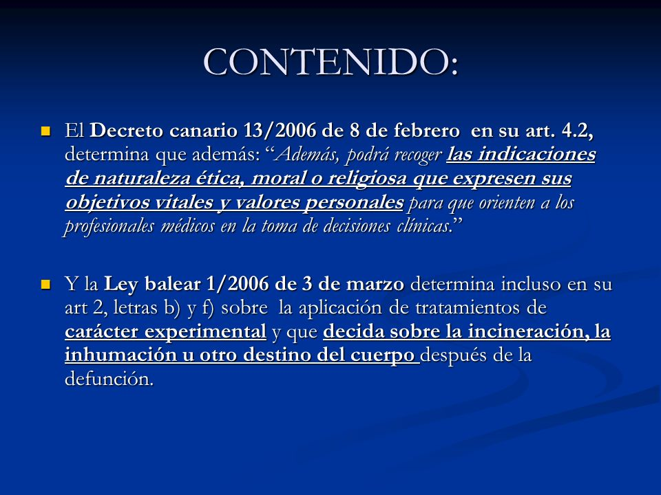 CONTENIDO: El Decreto canario 13/2006 de 8 de febrero en su art. 4.2, determina que además: Además, podrá recoger las indicaciones de naturaleza ética