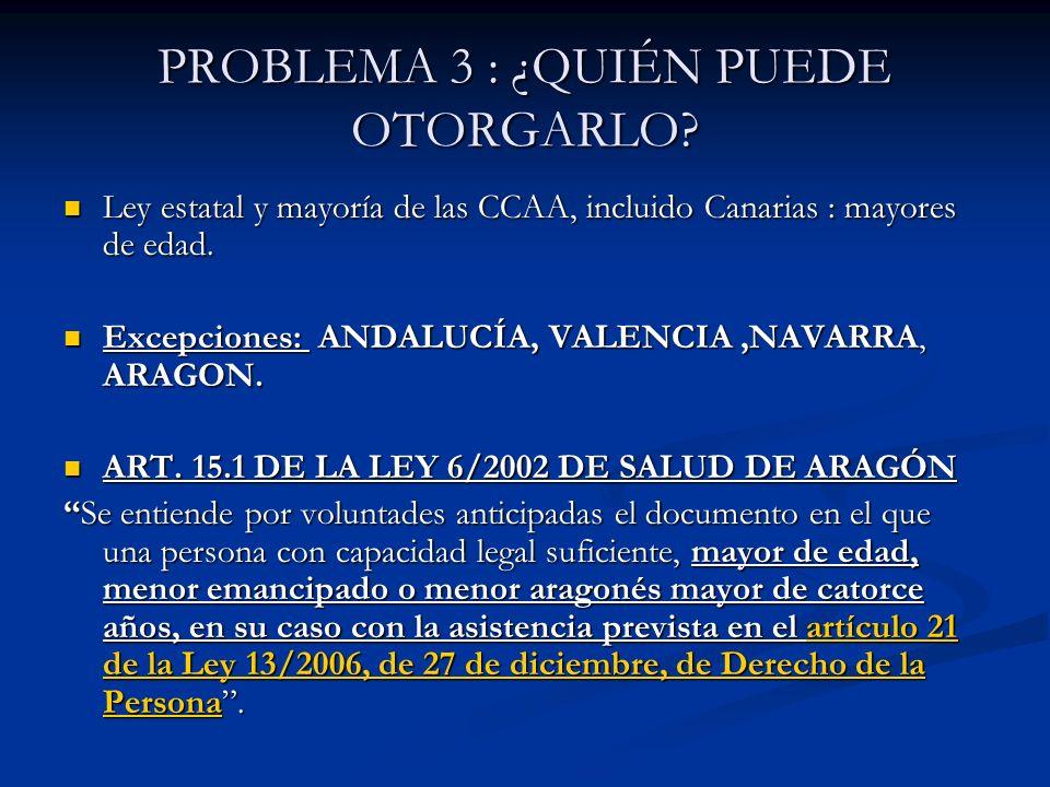 PROBLEMA 3 : ¿QUIÉN PUEDE OTORGARLO? Ley estatal y mayoría de las CCAA, incluido Canarias : mayores de edad. Ley estatal y mayoría de las CCAA, inclui