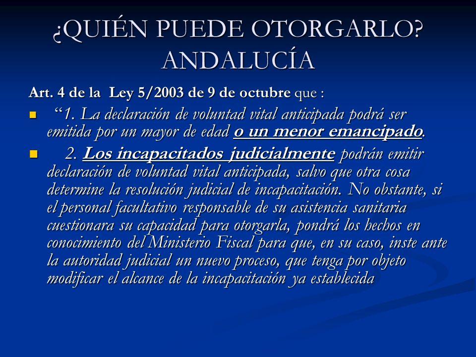 ¿QUIÉN PUEDE OTORGARLO? ANDALUCÍA Art. 4 de la Ley 5/2003 de 9 de octubre que : 1. La declaración de voluntad vital anticipada podrá ser emitida por u