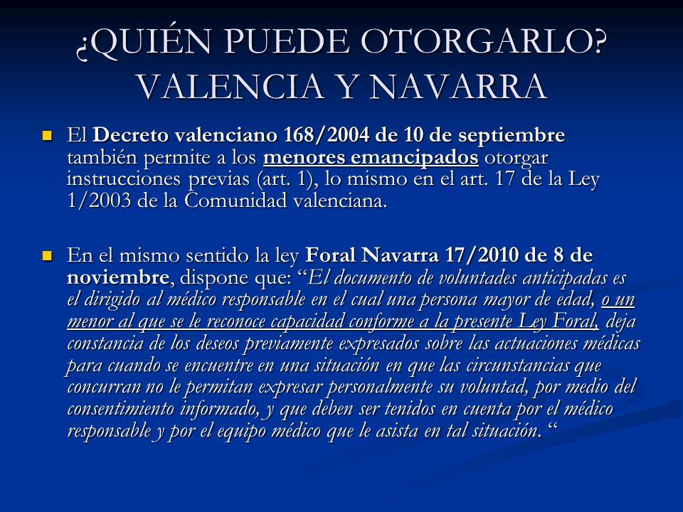¿QUIÉN PUEDE OTORGARLO? VALENCIA Y NAVARRA El Decreto valenciano 168/2004 de 10 de septiembre también permite a los menores emancipados otorgar instru