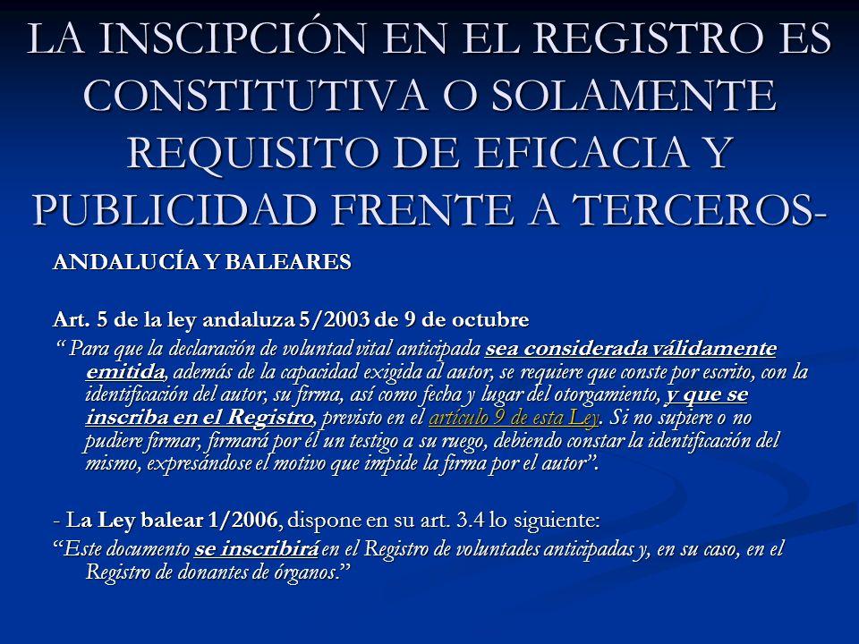 LA INSCIPCIÓN EN EL REGISTRO ES CONSTITUTIVA O SOLAMENTE REQUISITO DE EFICACIA Y PUBLICIDAD FRENTE A TERCEROS- ANDALUCÍA Y BALEARES Art. 5 de la ley a