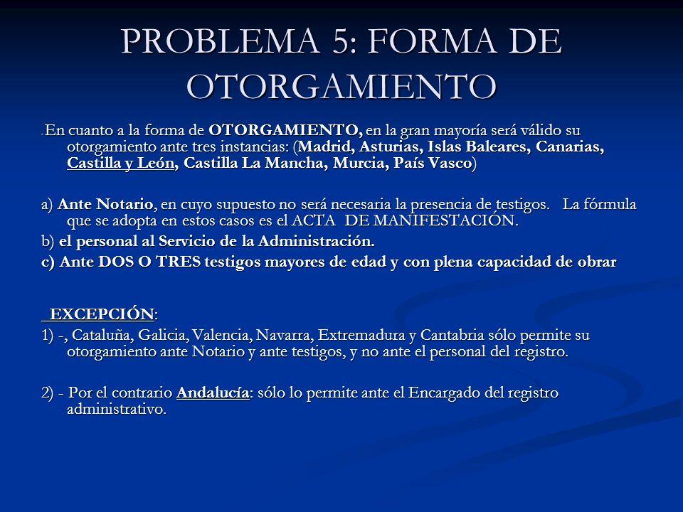 PROBLEMA 5: FORMA DE OTORGAMIENTO - En cuanto a la forma de OTORGAMIENTO, en la gran mayoría será válido su otorgamiento ante tres instancias: (Madrid