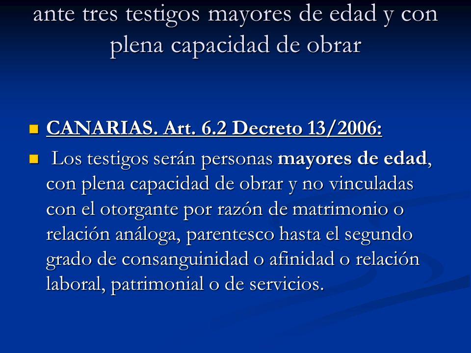 Problemas que plantea el otorgamiento ante tres testigos mayores de edad y con plena capacidad de obrar CANARIAS. Art. 6.2 Decreto 13/2006: CANARIAS.